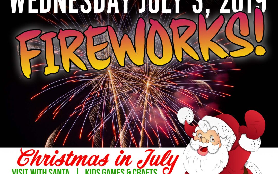 Wednesday, July 3rd is Christmas in July and FIREWORKS